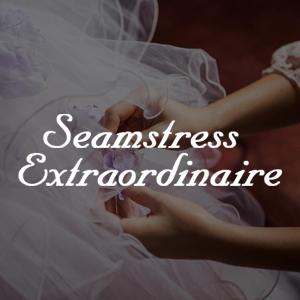 Seamstress Extraordinaire